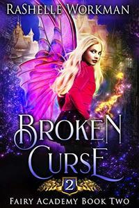 Broken Curse: A Sleeping Beauty Reimagining (Fairy Academy Book 2)