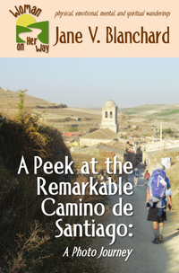 A Peek at the Remarkable Camino de Santiago: A Photo Journey (Woman On Her Way Book #4) - Published on Aug, 2016