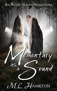 Momentary As A Sound (An Avery Nolan Adventure Book 4)