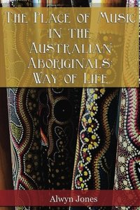 The Place of Music in the Australian Aboriginals' Way of Life