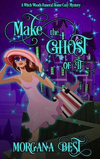 Make the Ghost of It: Funny Cozy Mystery Series (Witch Woods Funeral Home Book 3) - Published on Mar, 2016