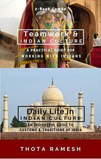 Teamwork and Daily Life in Indian Culture - Two-book Combo: Practical Guides for understanding Indian Culture and enjoying India