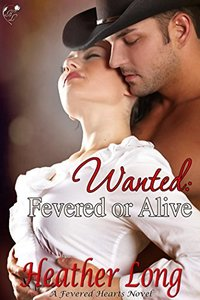 Wanted: Fevered or Alive (Fevered Hearts Book 6)