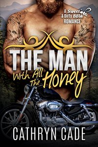 THE MAN WITH ALL THE HONEY: Sweet & Dirty BBW MC Romance  Book 3 - Published on Jul, 2016