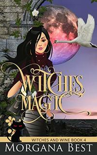 Witches' Magic (Witch Cozy Mystery) (Witches and Wine Book 4) - Published on Aug, 2017