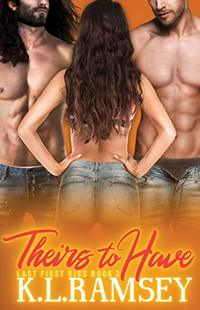 Theirs to Have (Last First Kiss Book 3)