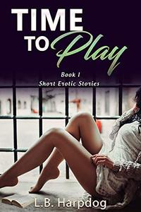 Time To Play (Book1): Short Erotic Stories - Published on Nov, 2019