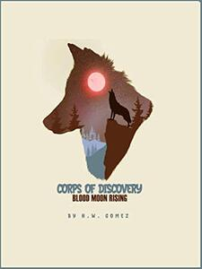 Corps Of Discovery: Blood Moon Rising