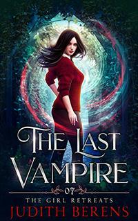 The Girl Retreats (The Last Vampire Book 7)