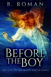 Before The Boy: The Prequel To The Moon Singer Trilogy - Published on Mar, 2018