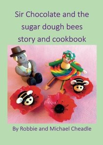 Sir Chocolate and the Sugar Dough Bees Story and Cookbook - Published on Mar, 2017