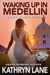 Waking Up in Medellin: A Nikki Garcia Thriller - Published on Feb, 2020