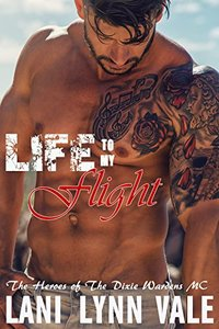 Life To My Flight (The Heroes of The Dixie Wardens MC Book 5)