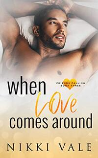 When Love Comes Around (Friends Falling Book 3) - Published on Oct, 2016