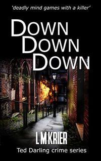 Down Down Down: 'deadly mind games with a killer' (Ted Darling Crime Series Book 13) - Published on Aug, 2019