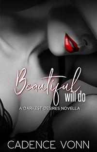 Beautiful Will Do: A Darkest Desires Novella