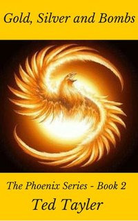 Gold, Silver, and Bombs (The Phoenix, #2)