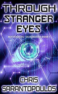 Through Stranger Eyes: a cyberpunk thriller (Matriarchs - Silicon Gods Book 1)