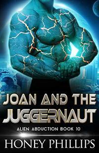 Joan and the Juggernaut: A SciFi Alien Romance (Alien Abduction Book 10)