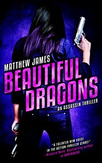 Beautiful Dragons: An Assassin Thriller