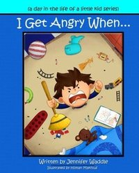 I Get Angry When (a day in the life of a little kid)