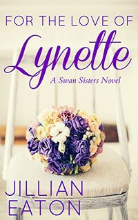 For the Love of Lynette (Swan Sisters Book 1) - Published on Sep, 2015