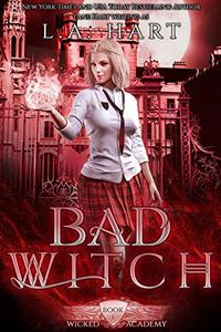 Bad Witch: A Paranormal Academy Reverse Harem Romance (Wicked Academy Book 1) - Published on Sep, 2019