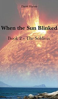 When the Sun Blinked: Part 2 - The Soldiers - Published on Oct, 2017