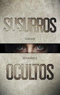 Susurros ocultos | Thriller Psicológico | Intriga | Suspense | Terror: Relato de terror (Spanish Edition)