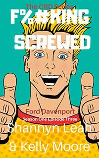 F%#KING SCREWED: Ford Davenport: Season One Episode Three (The CRD Series Book 4)