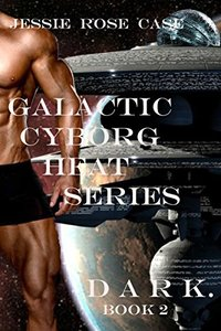 Galactic Cyborg Heat Series: DARK.                                                                             Note: Explicit Sex