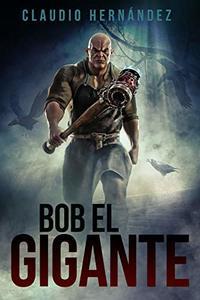 Bob el Gigante: Relato (Spanish Edition)