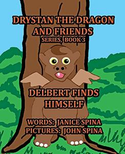 Drystan the Dragon and Friends Series, Book 3: Delbert Finds Himself