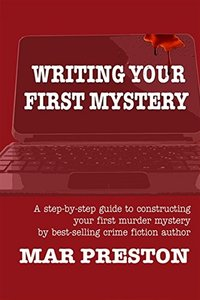 Writing Your First Mystery: A step-by-step guide to writing your first mystery