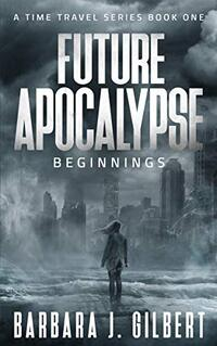 Future Apocalypse: Beginnings (A Time Travel Series Book 1)