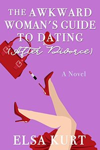 The Awkward Girls Guide (To Dating After Divorce) (The Awkward Girl's Guide... Book 1)