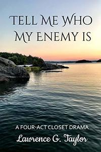 Tell Me Who My Enemy Is: -–  a four-act closet drama