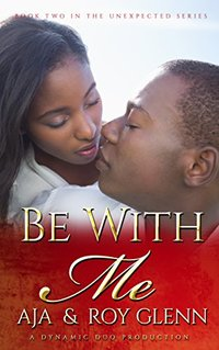 Be With Me (The Unexpected Series Book 2) - Published on Aug, 2016