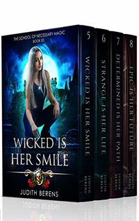 The School of Necessary Magic Omnibus 2 (Books 5-8): Wicked Is Her Smile, Strange Is Her Life, Determined Is Her Path, Epic is Her Future