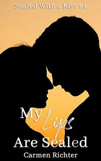 My Lips Are Sealed (Sealed With a Kiss Book 1) - Published on Aug, 2017