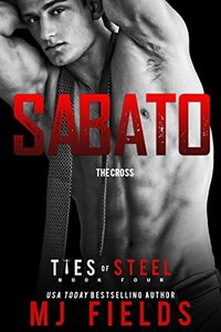 Sabato: The Cross: (An Italian Dominate Romance) (Ties of Steel Book 4) - Published on Mar, 2015