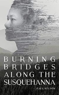 Burning Bridges Along the Susquehanna: Book 1 in the Susquehanna Series - Published on Sep, 2018
