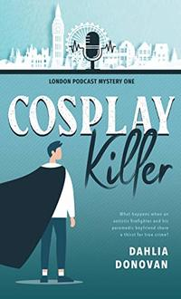 Cosplay Killer (London Podcast Mystery Series Book 1)