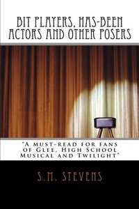 Bit Players, Has-Been Actors and Other Posers: A must-read for fans of Glee, High School Musical and Twilight - Published on Nov, 2011