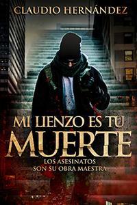 Mi lienzo es tu muerte (Spanish Edition)