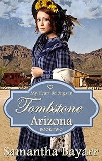 My Heart Belongs in Tombstone, Arizona: Heart of the Frontier (Western Mail Order Brides Book 2)