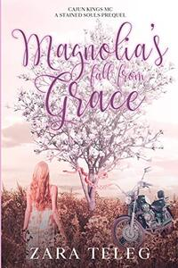 Magnolia's Fall From Grace: Cajun Kings - A Stained Souls MC Prequel