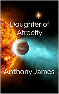 Daughter of Atrocity (The Sirona Cycle Book 2)