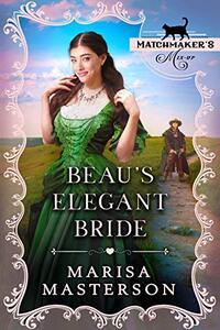 Beau's Elegant Bride (Matchmaker's Mix-Up Book 11)