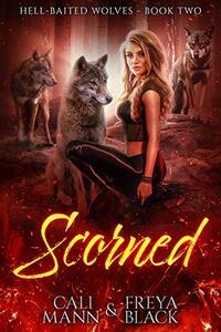 Scorned: A Reverse Harem Shifter Romance (Hell Baited Wolves Book 2)